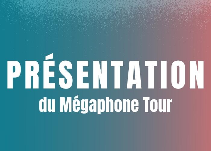 Présentation du Mégaphone Tour